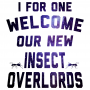 I For One Welcome Our New Insect Overlords artwork