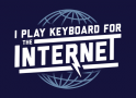 I Play Keyboard For The Internet artwork