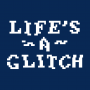 Life's A Glitch artwork