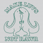 Make Luvs Not Rawr artwork