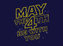 May The 4th Be With You artwork
