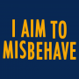 I Aim To Misbehave artwork