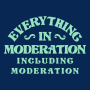 Everything In Moderation Including Moderation artwork