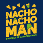 Nacho Nacho Man artwork