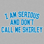 I Am Serious, And Don't Call Me Shirley artwork