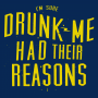 Drunk Me Had Their Reasons artwork