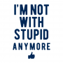 I'm Not With Stupid Anymore artwork