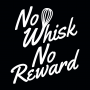 No Whisk No Reward artwork