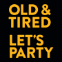 Old & Tired Let's Party artwork