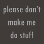 Please Don't Make Me Do Stuff artwork