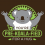 You're Pre-Koala-Fied For A Hug artwork