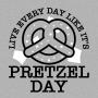 Live Every Day Like It's Pretzel Day artwork