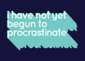 Not Begun To Procrastinate artwork