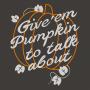 Give 'em Pumpkin To Talk About artwork