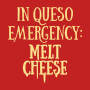 In Queso Emergency: Melt Cheese artwork