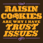 Raisin Cookies Are Why I Have Trust Issues artwork