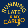 Running Late Is My Cardio artwork