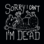 Sorry I Can't I'm Dead artwork