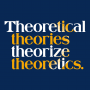 Theoretical Theories Theorize Theoretics artwork