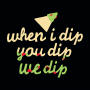 When I Dip You Dip We Dip artwork