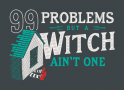 99 Problems But A Witch Ain't One artwork