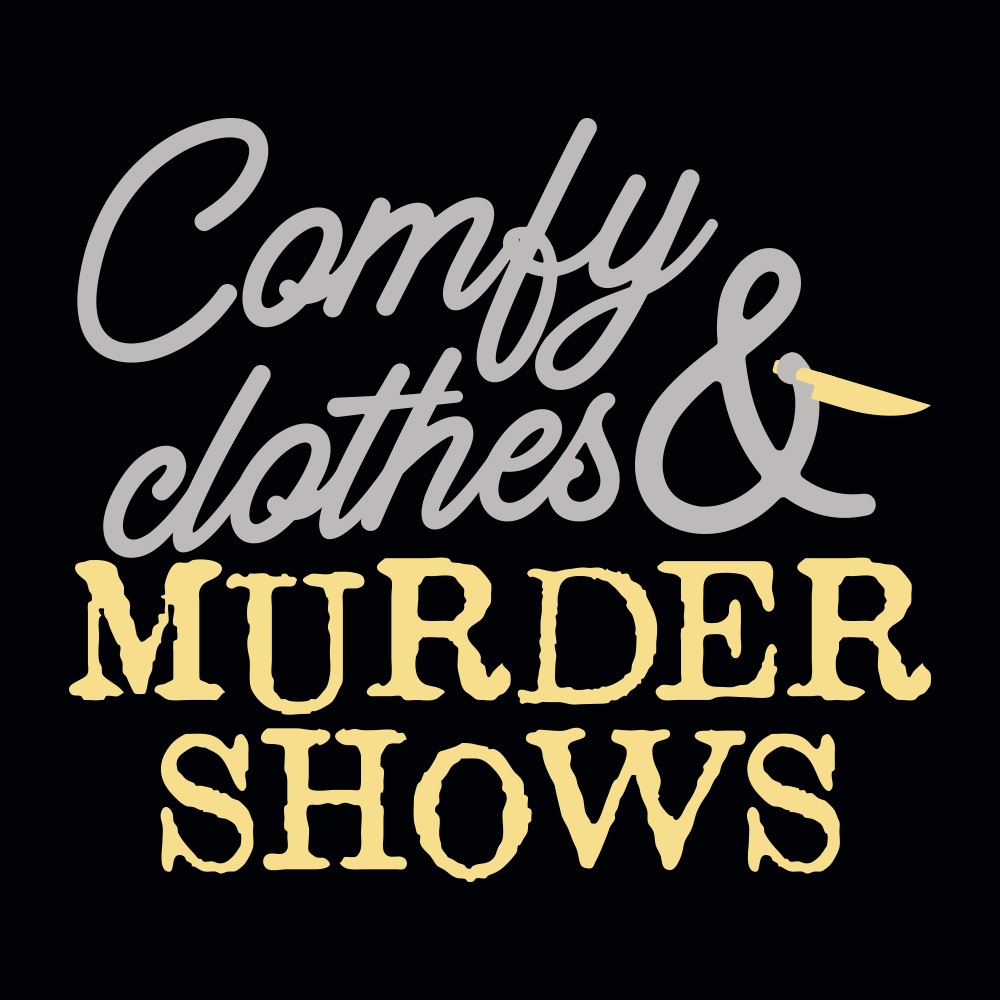 Comfy Clothes & Murder Shows