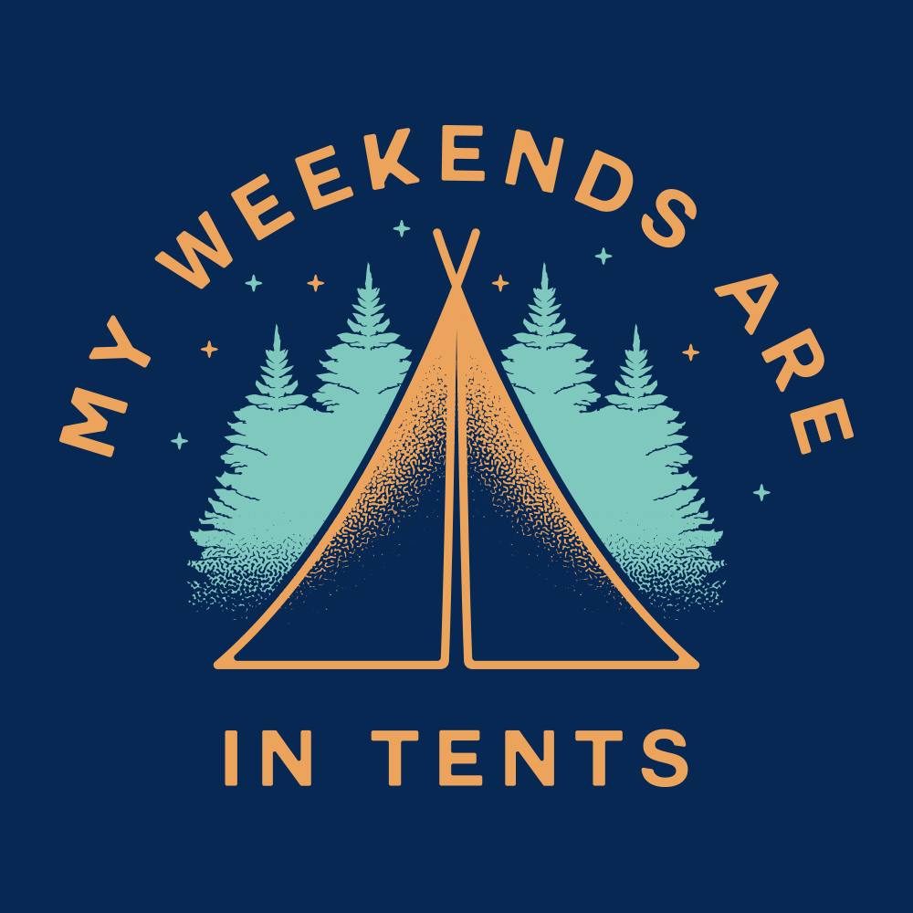 My Weekends Are In Tents