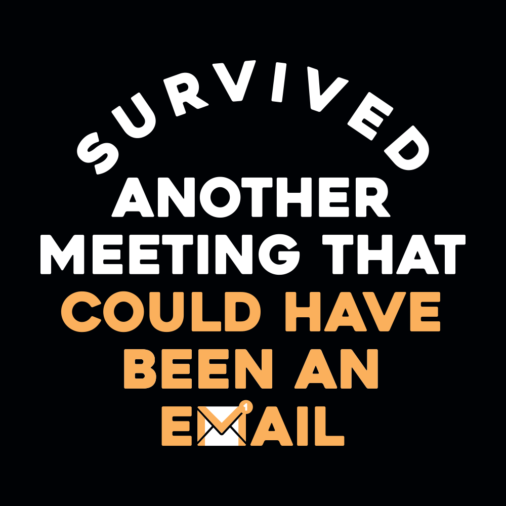 Survived Another Meeting