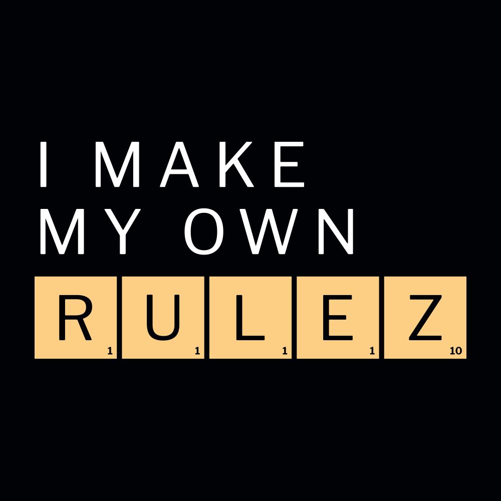 I Make My Own Rulez