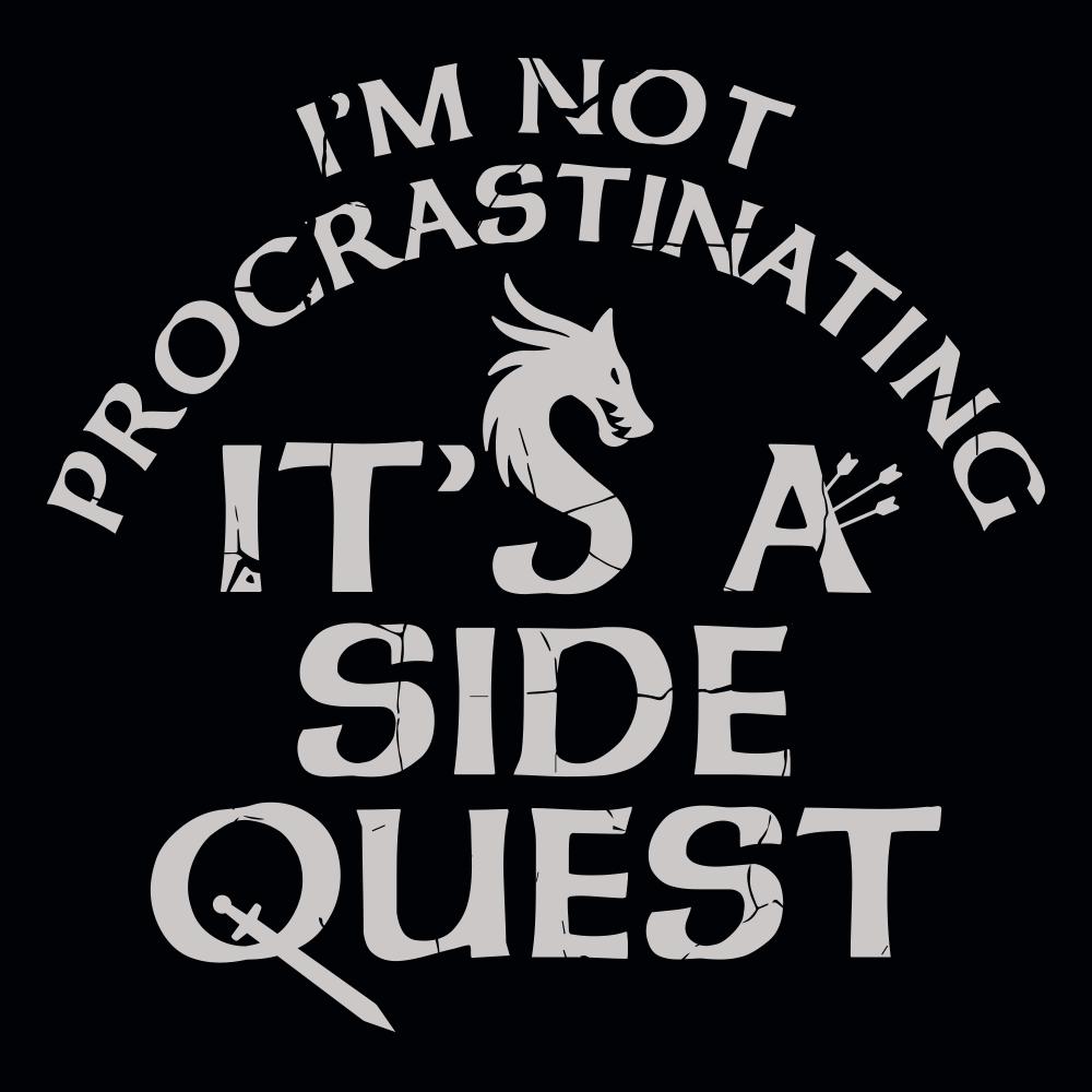 I'm Not Procrastinating, It's A Side Quest