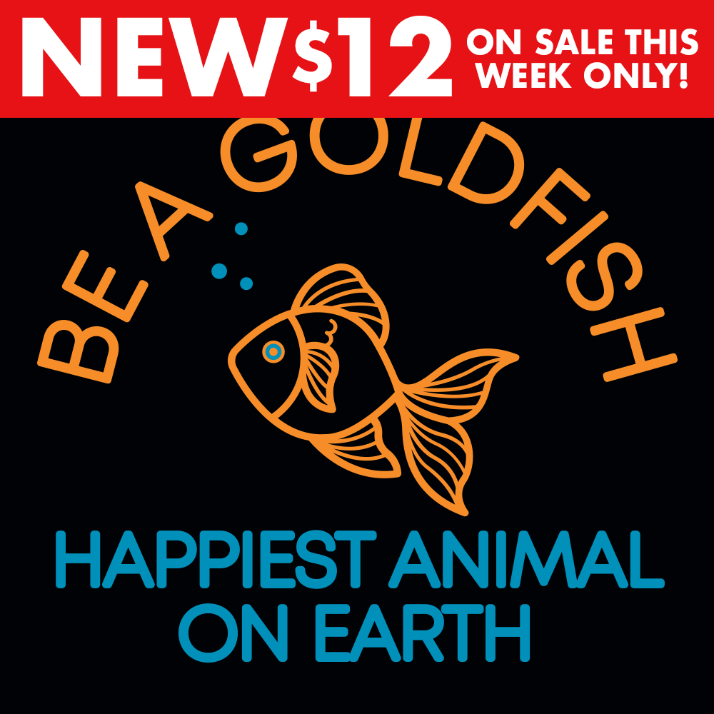 Be A Goldfish