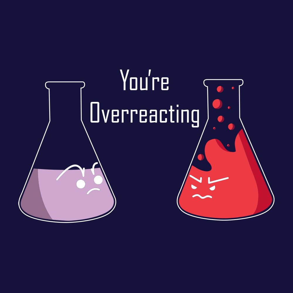 You're Overreacting