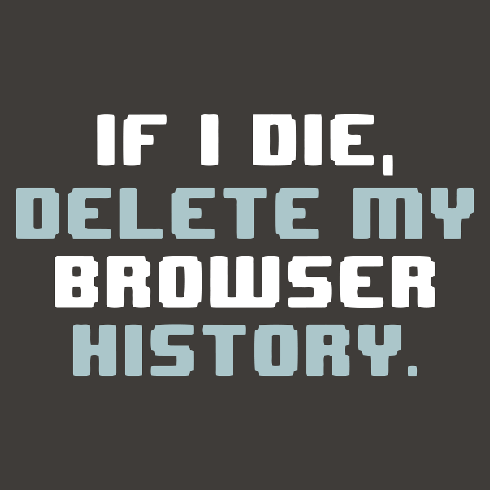 If I Die, Delete My Browser History