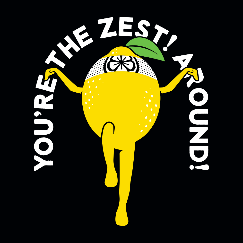 You're The Zest Around