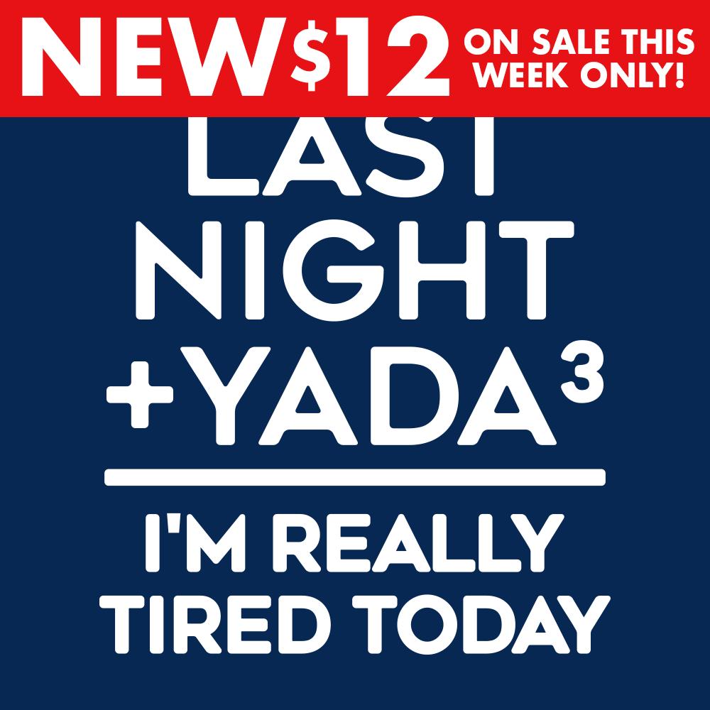 Last Night + Yada Yada Yada