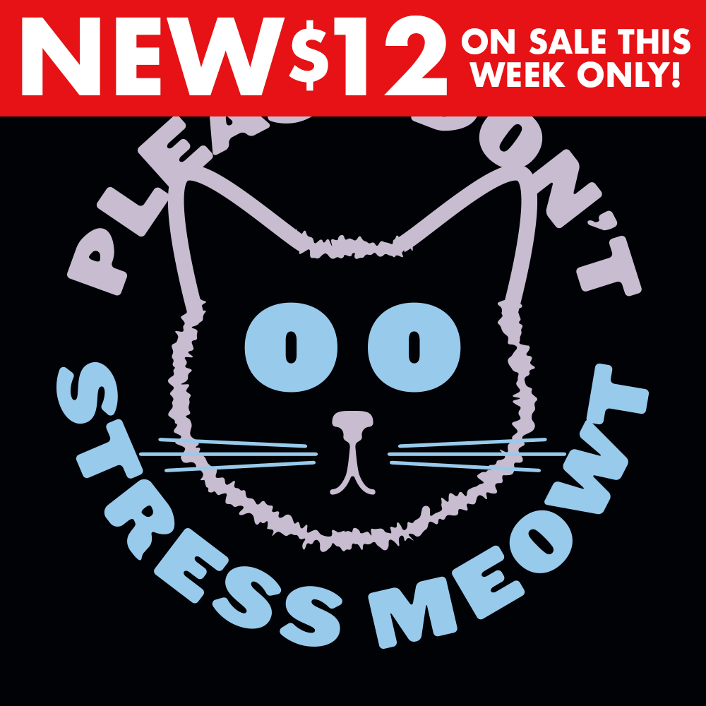 Please Don't Stress Meowt