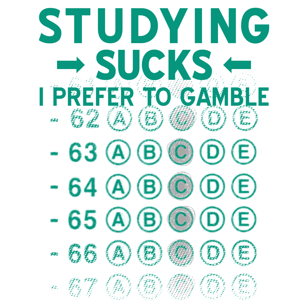 Studying Sucks, I Prefer To Gamble