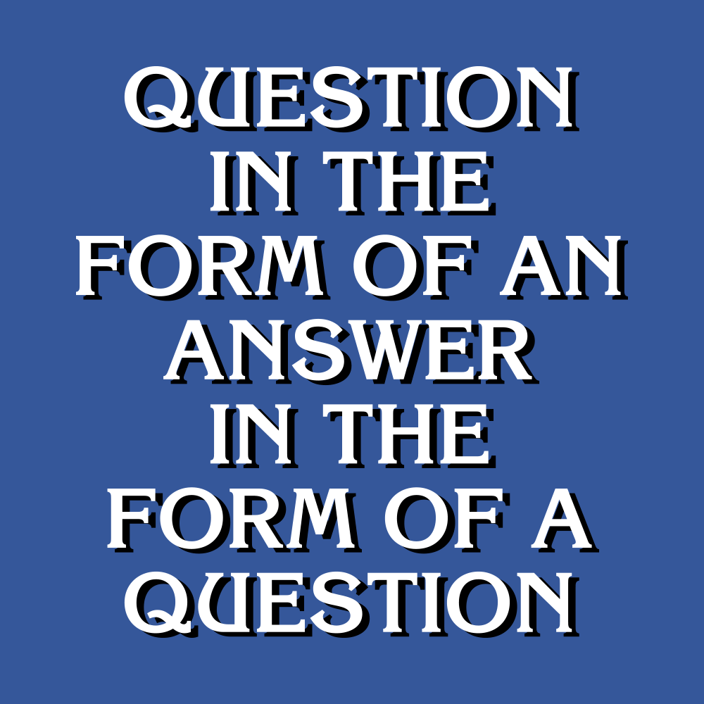 Question In The Form Of An Answer
