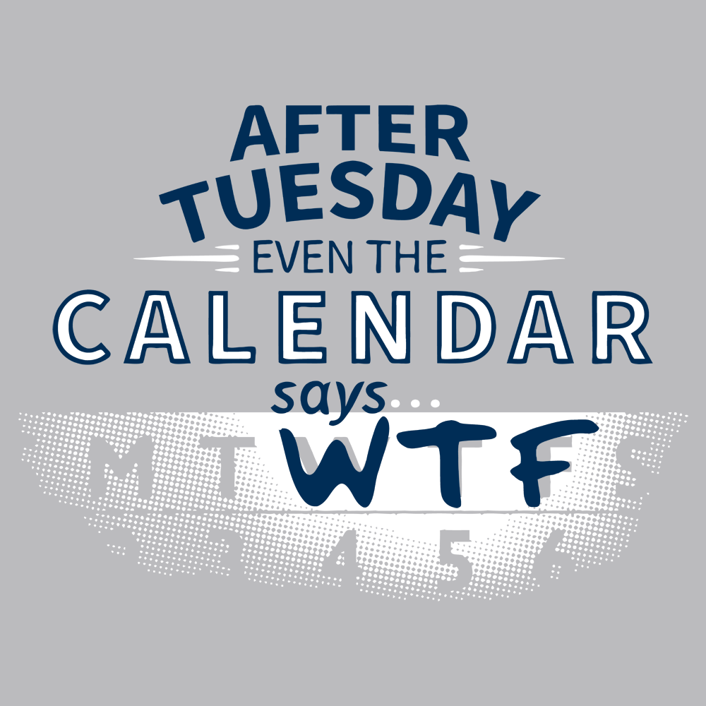 After Tuesday Even The Calendar Says WTF