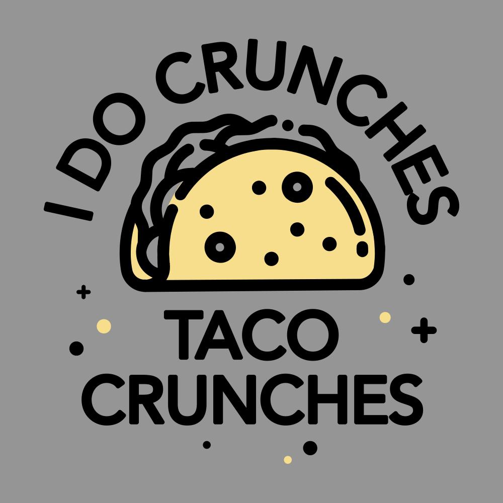 I Do Crunches Taco Crunches