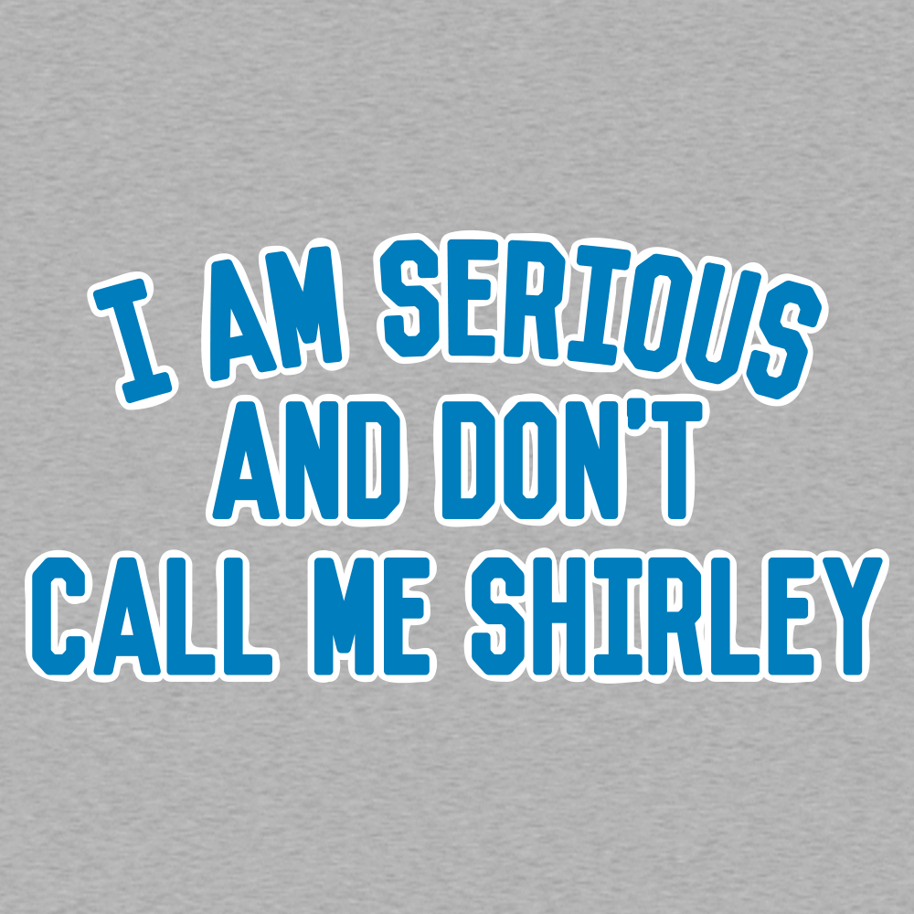 I Am Serious, And Don't Call Me Shirley