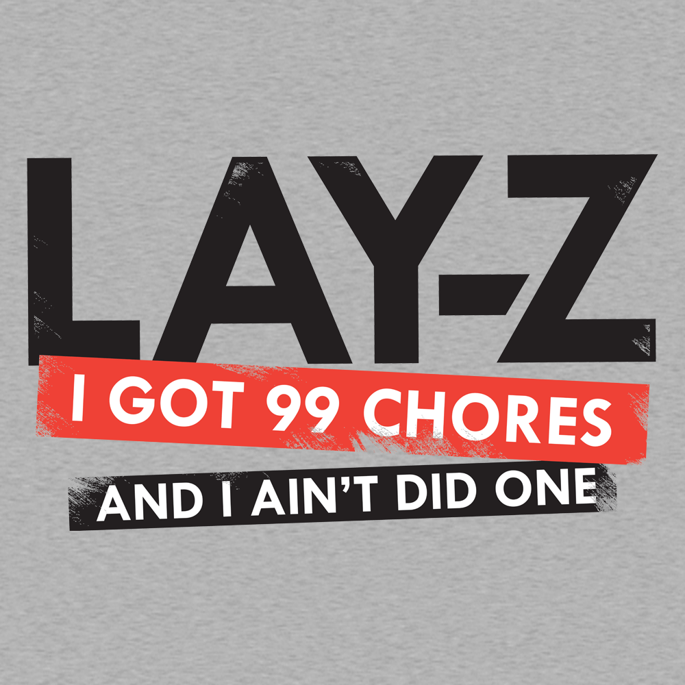 Lay-Z, I Got 99 Chores And I Ain't Did One