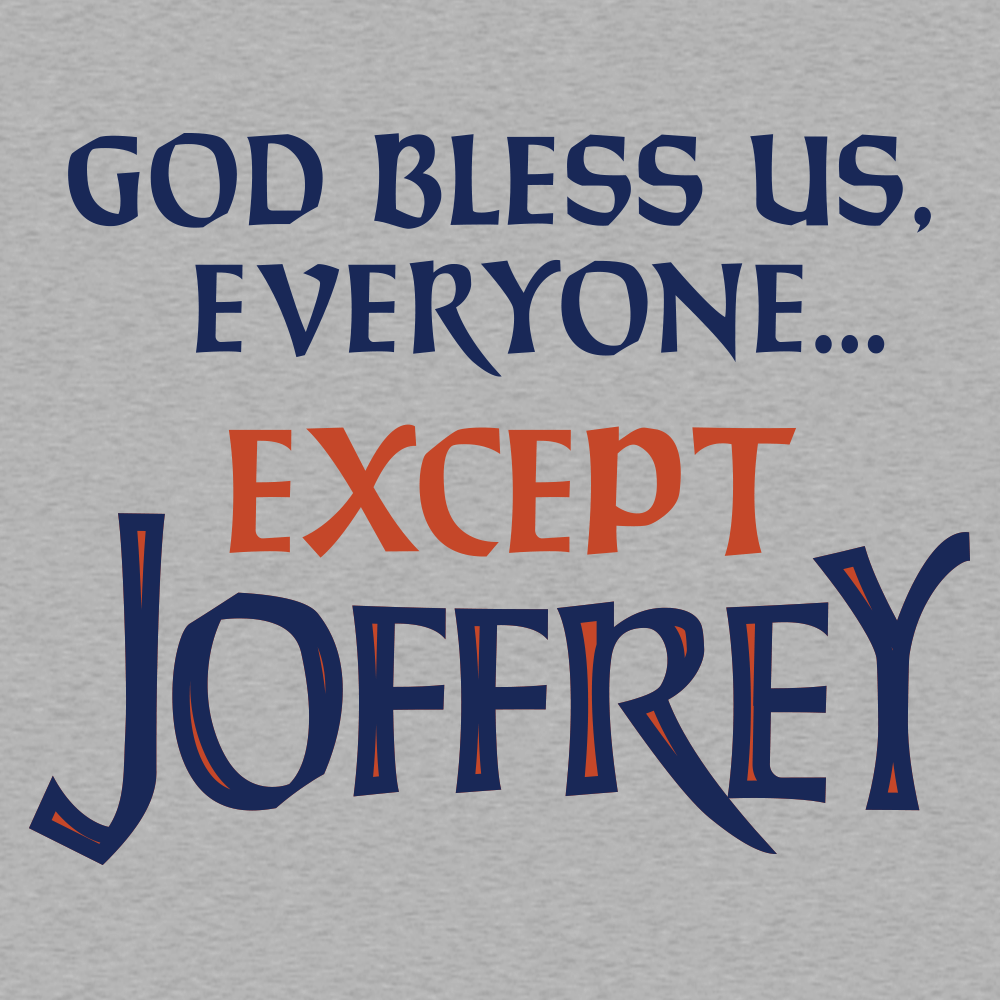 God Bless Us, Everyone. Except Joffrey