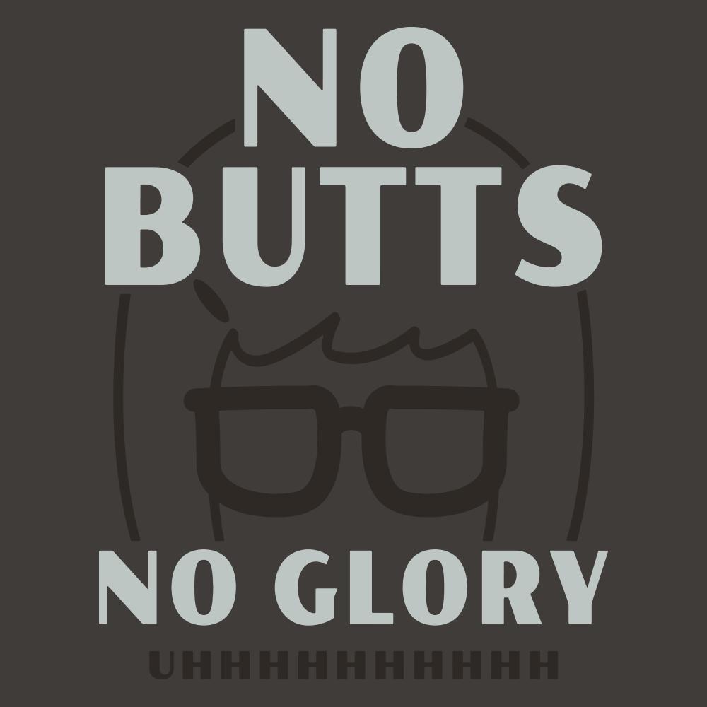 No Butts No Glory