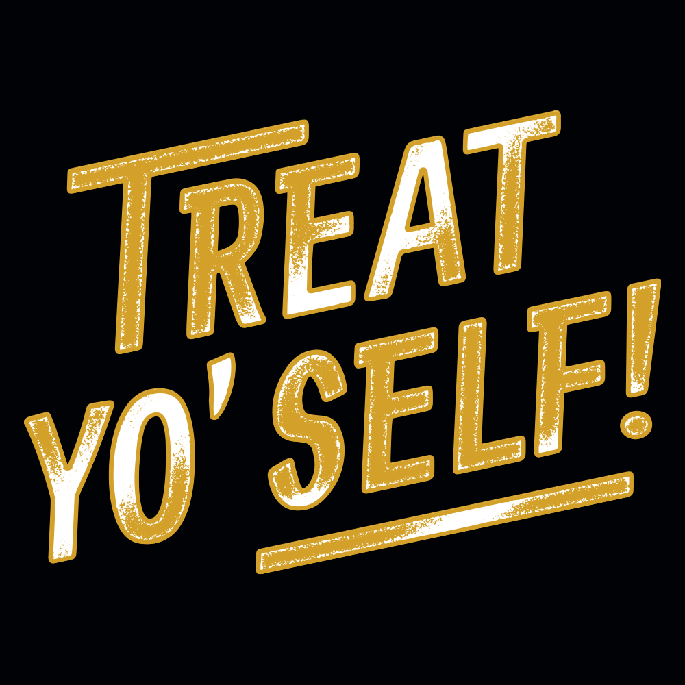 Treat Yo' Self!