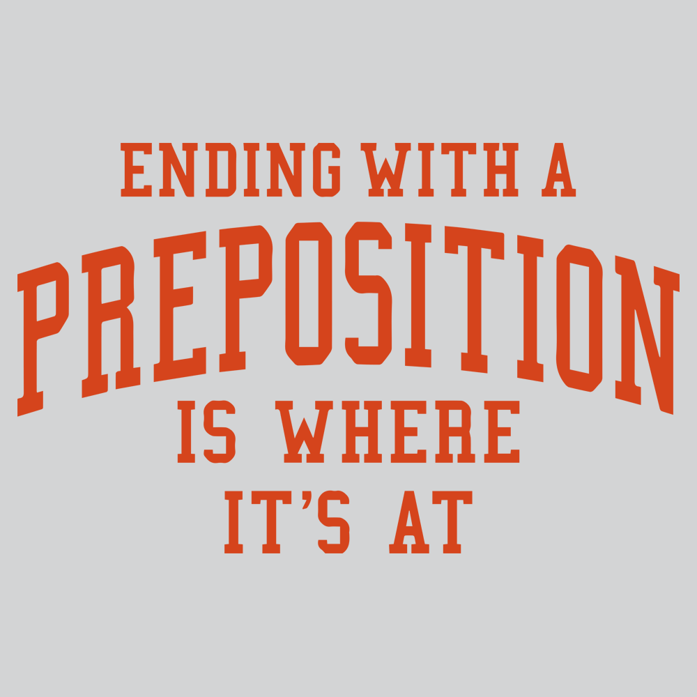 Ending With A Preposition Is Where It's At