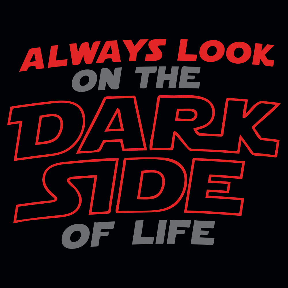 Always Look On The Dark Side Of Life