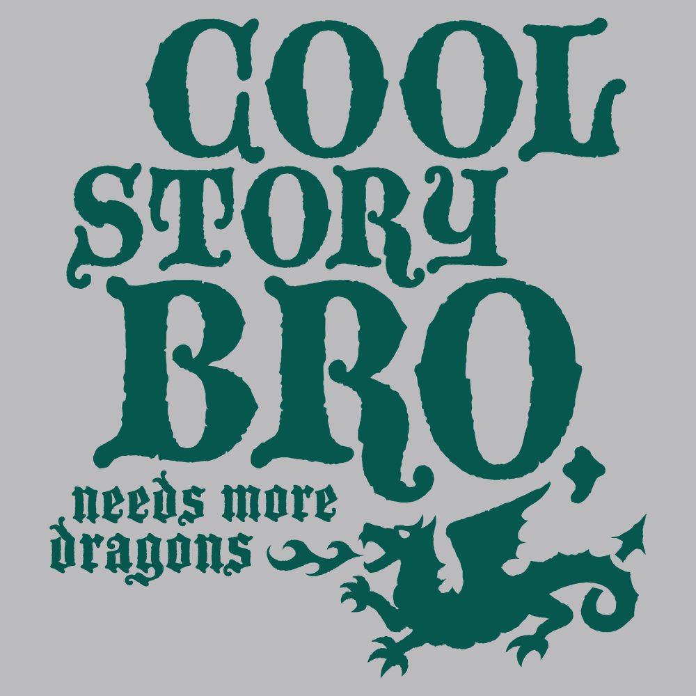 Cool Story Bro, Needs More Dragons