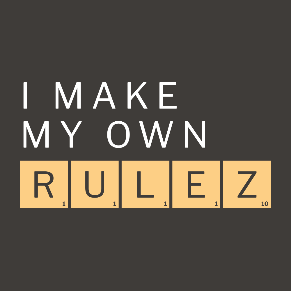I Make My Own Rulez