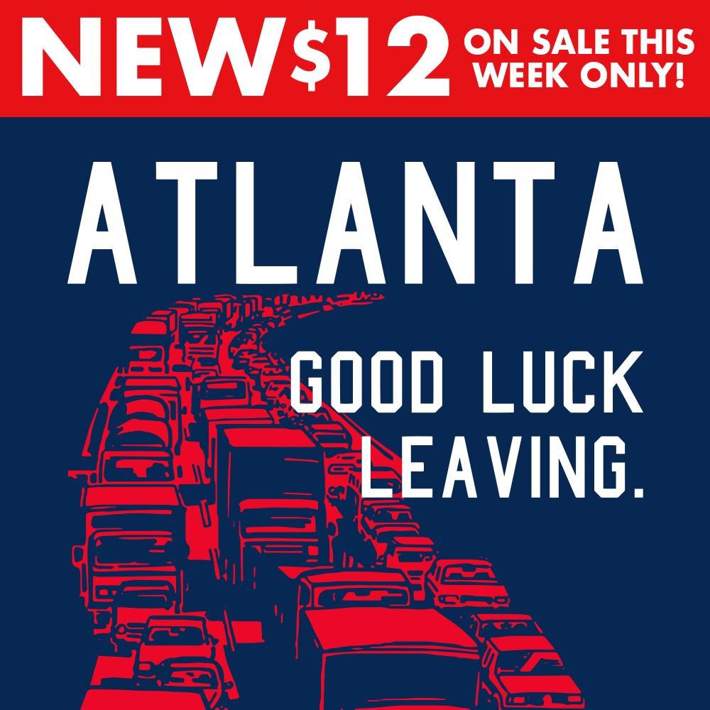 Atlanta, Good Luck Leaving.
